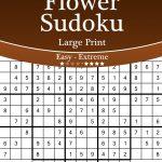 Flower Sudoku Large Print   Easy To Extreme   Volume 6   276 Logic Puzzles