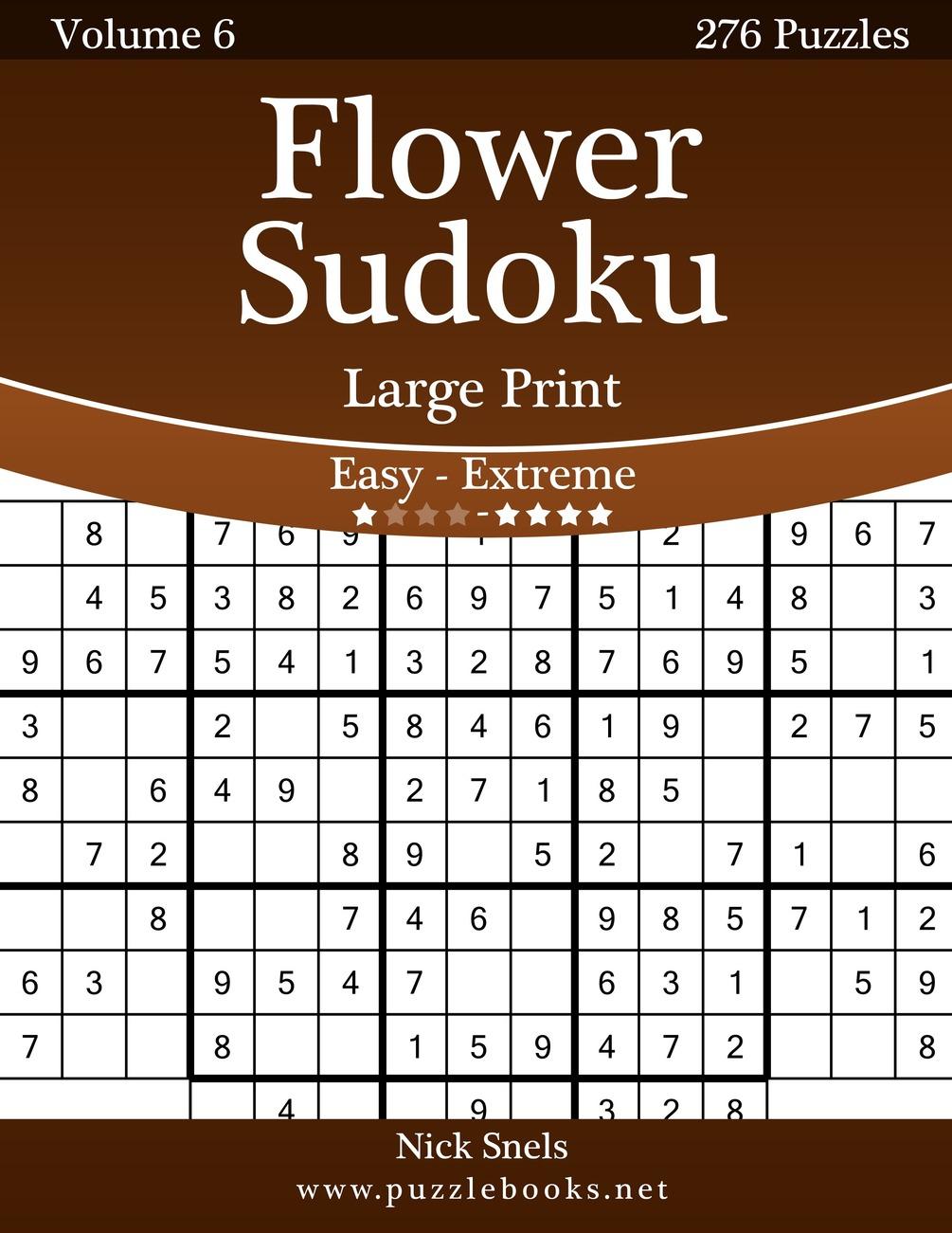 Flower Sudoku Large Print - Easy To Extreme - Volume 6 - 276 Logic Puzzles