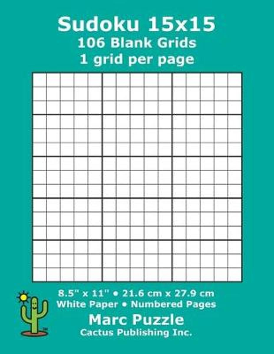 Sudoku 15X15 - 106 Blank Grids: 1 Grid Per Page; 8.5'' X 11''; 216 X 279  Mm; White Paper; Page Numbers; Number Place; Su Doku; Nanpure; 15 X 15  Puzzle