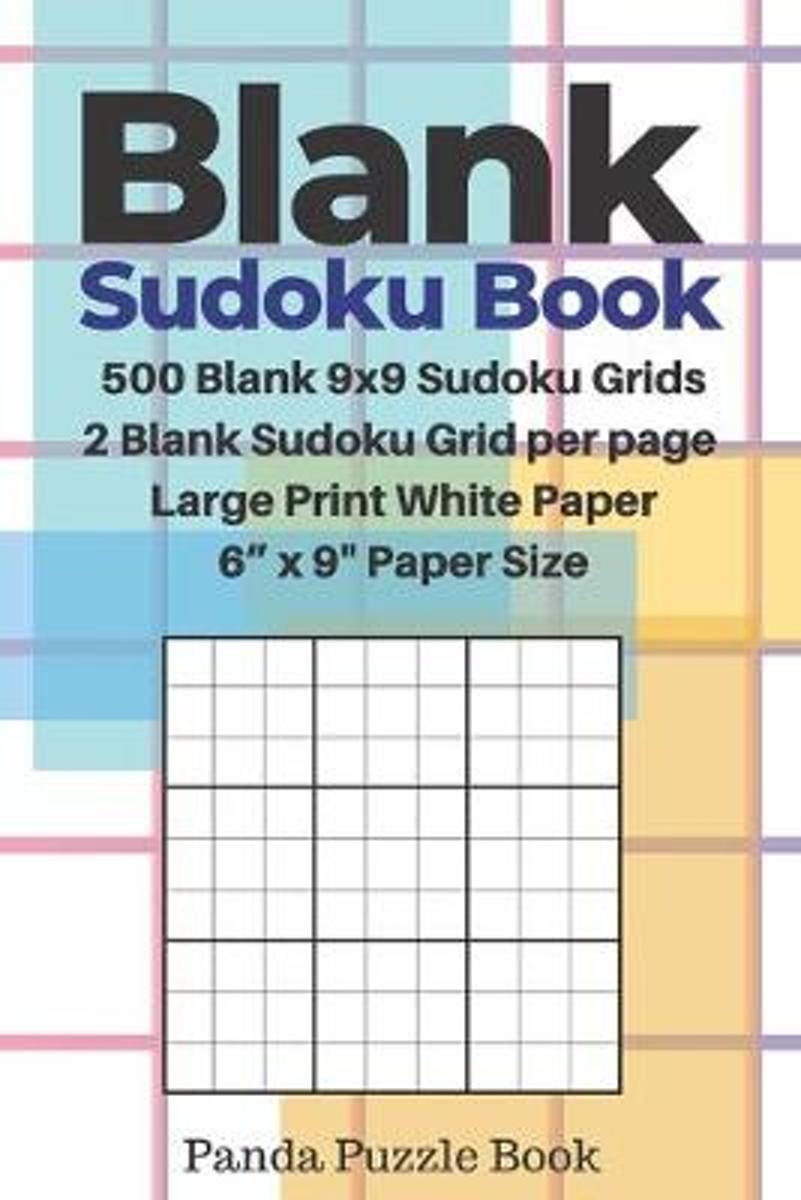 Blank Sudoku Book - 500 Blank 9X9 Sudoku Grids - 2 Blank Sudoku Grid Per  Page - Large Print White Paper - 6'' X 9'' Paper Size: Blank Sudoku Grids -