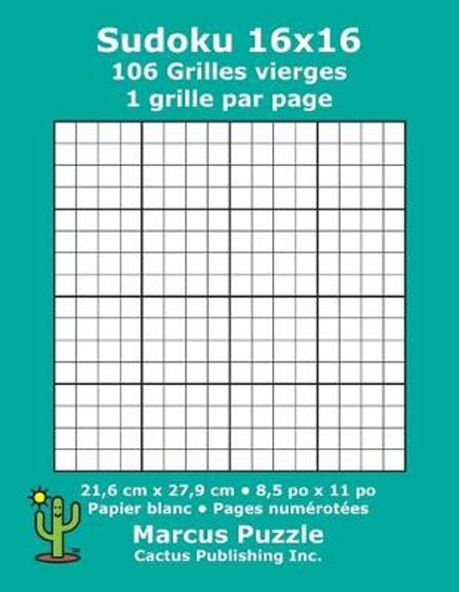 Sudoku 16X16 - 106 Grilles Vierges: 1 Grille Par Page; 21,6 Cm X 27,9 Cm;  8,5 Po X 11 Po; Papier Blanc; Numros De Page; Number Place; Su Doku; Nanpur