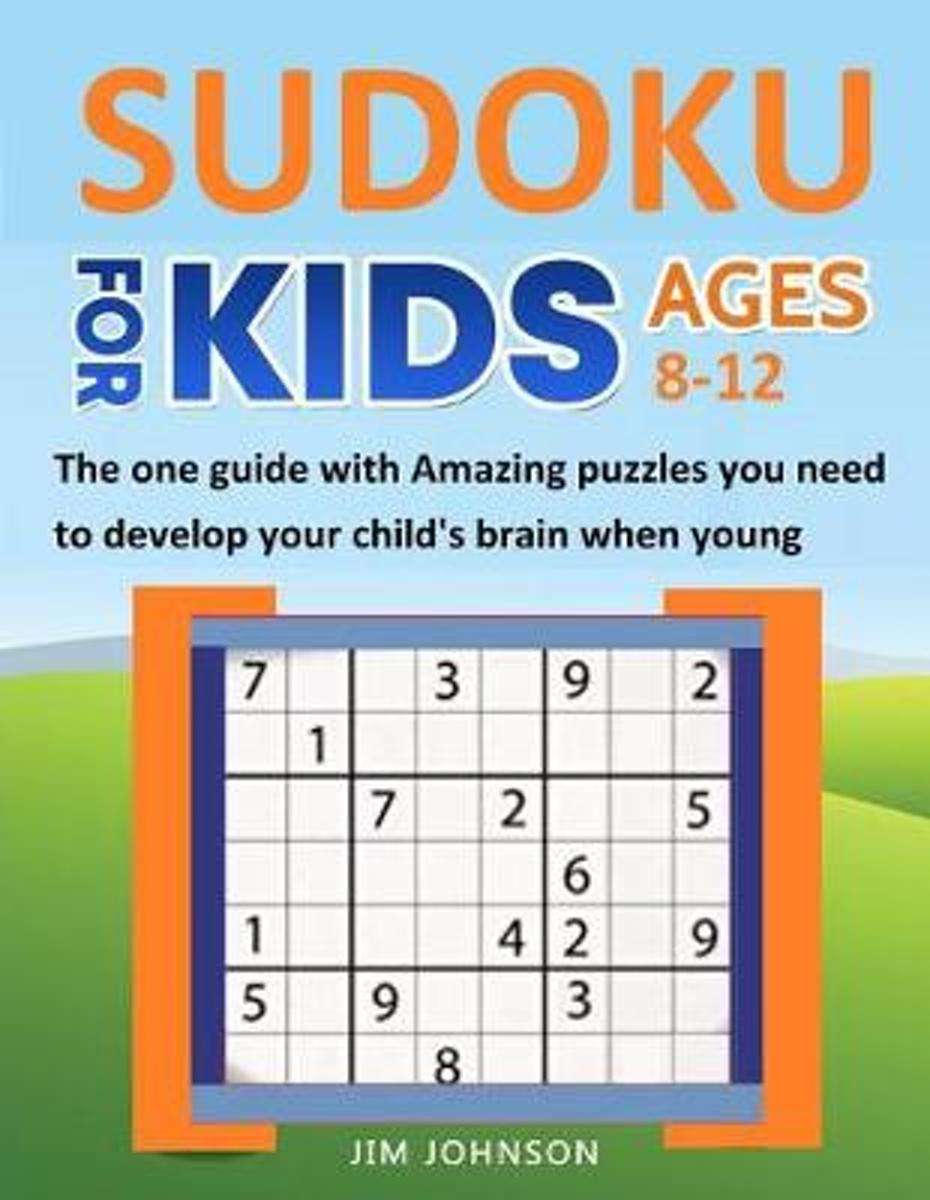 Sudoku For Kids 8-12 - The One Guide With Amazing Puzzles You Need To  Develop Your Child's Brain When Young