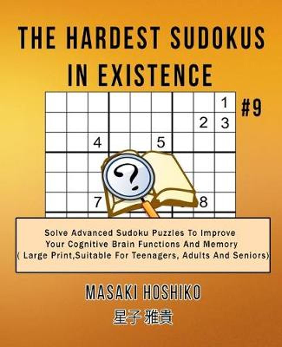 The Hardest Sudokus In Existence #9: Solve Advanced Sudoku Puzzles To  Improve Your Cognitive Brain Functions And Memory ( Large Print,suitable